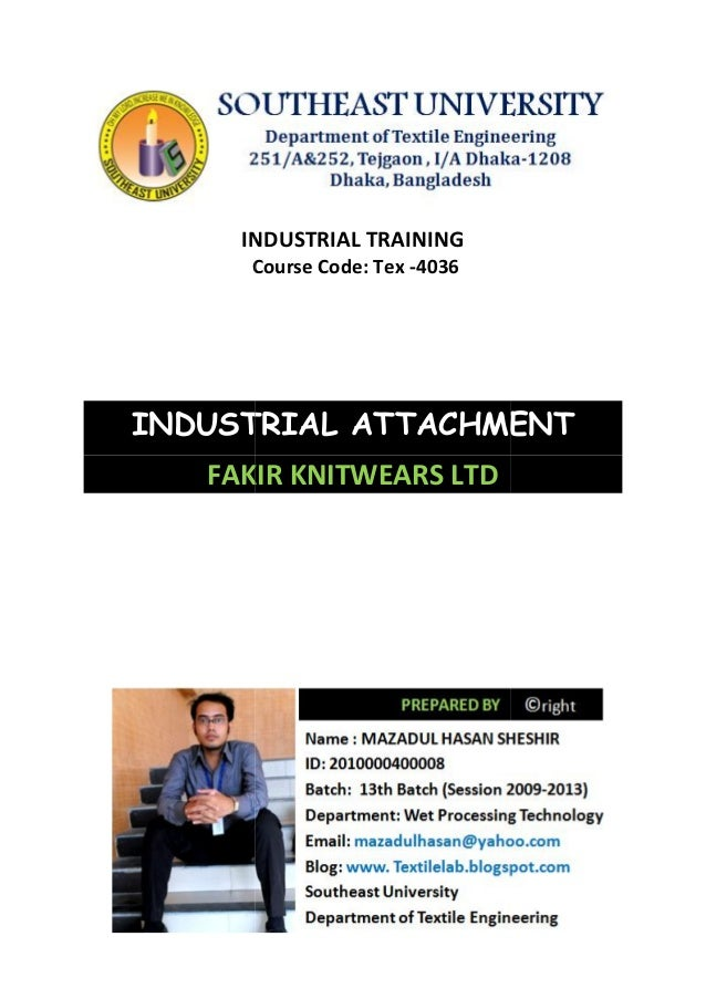 INDUSTRIAL TRAINING Course Code: Tex -4036 INDUSTRIAL ATTACHMENT FAKIR KNITWEARS LTD INDUSTRIAL TRAINING Course Code: Tex ...