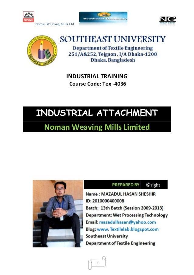 Noman Weaving Mills Ltd 1 INDUSTRIAL TRAINING Course Code: Tex -4036 INDUSTRIAL ATTACHMENT Noman Weaving Mills Limited Nom...