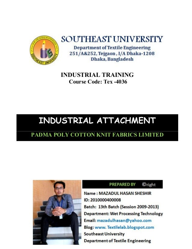 INDUSTRIAL TRAINING Course Code: Tex -4036 INDUSTRIAL ATTACHMENT PADMA POLY COTTON KNIT FABRICS LIMITED