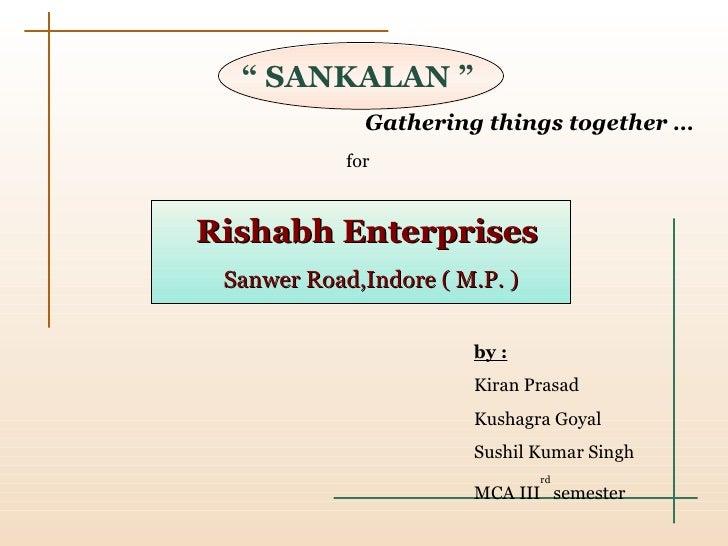 """  SANKALAN "" Gathering things together … Rishabh Enterprises Sanwer Road,Indore ( M.P. ) for by : Kiran Prasad Kushagra G..."