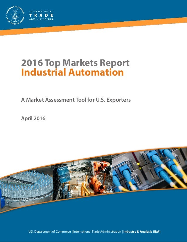 2016 Top Markets Report Industrial Automation A Market Assessment Tool for U.S. Exporters U.S. Department of Commerce | In...