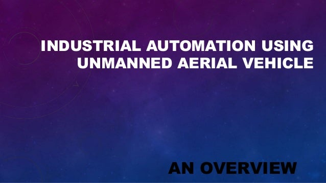 INDUSTRIAL AUTOMATION USING UNMANNED AERIAL VEHICLE AN OVERVIEW