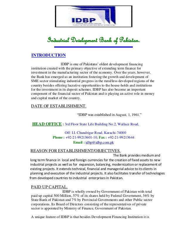 Industrial Development Bank of Pakistan. INTRODUCTION IDBP is one of Pakistans' oldest development financing institution c...