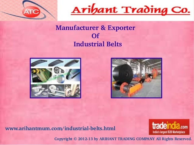 www.arihantmum.com/industrialbelts.html Copyright©201213byARIHANTTRADINGCOMPANYAllRightsReserved. Manufacturer...