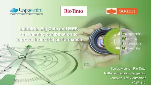 Industrial Big Data and MES, the winning combination to improve industrial performance Nicolas Monnet, Rio Tinto Nathalie ...