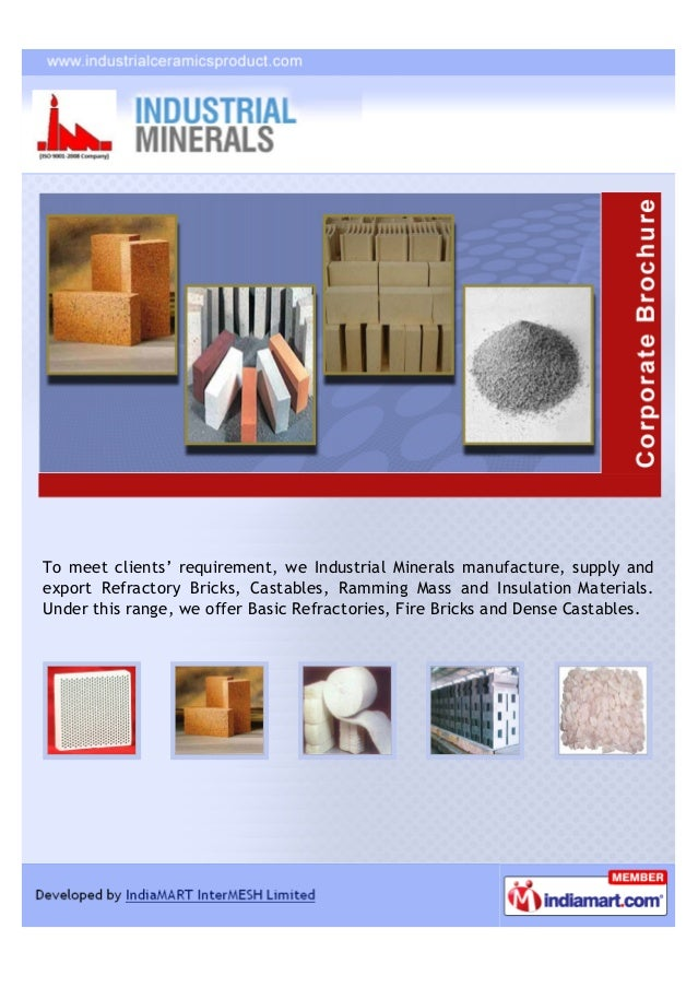 To meet clients' requirement, we Industrial Minerals manufacture, supply andexport Refractory Bricks, Castables, Ramming M...