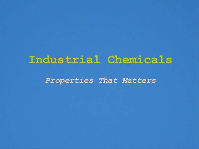 Industrial Chemicals  Properties That Matters