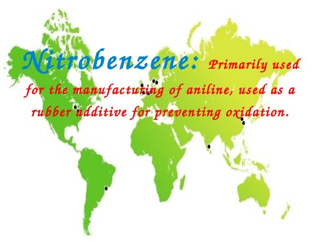 Nitrobenzene:                Primarilyusedforthemanufacturingofaniline,usedasarubberadditiveforpreventingoxi...