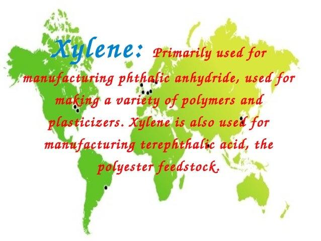 Xylene:          Primarilyusedformanufacturingphthalicanhydride,usedfor     makingavarietyofpolymersand    p...