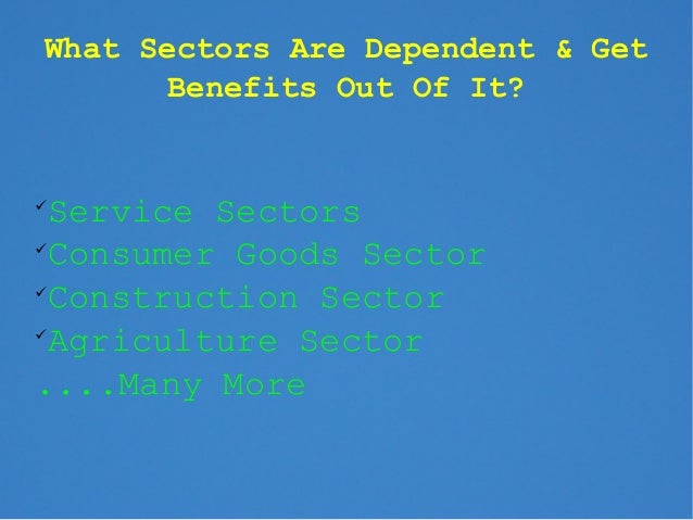 What Sectors Are Dependent & Get       Benefits Out Of It? Service Sectors Consumer Goods Sector Construction Sector A...