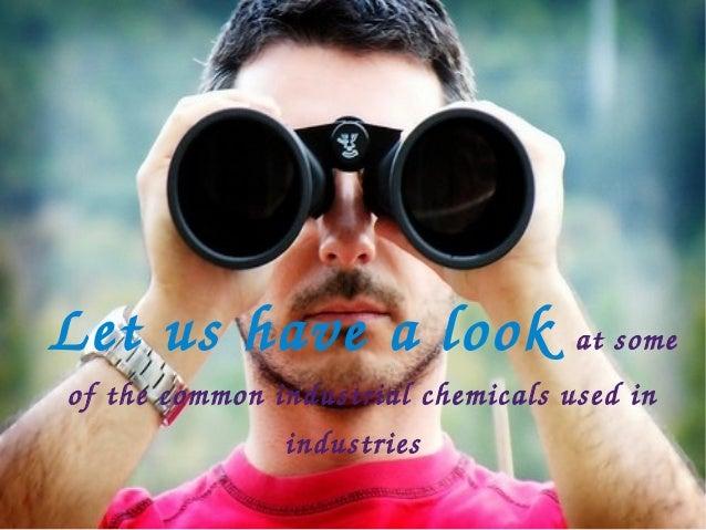 Letushavealook                  atsomeofthecommonindustrialchemicalsusedin               industries