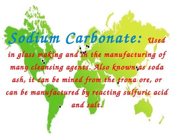 SodiumCarbonate:                       Usedinglassmakingandinthemanufacturingof manycleansingagents.Alsoknow...