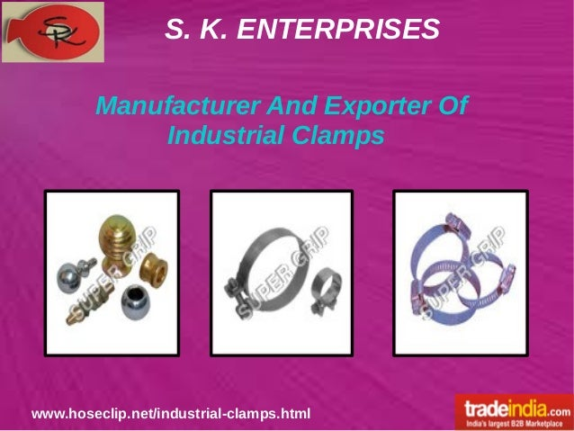 S. K. ENTERPRISES www.hoseclip.net/industrial-clamps.html Manufacturer And Exporter Of Industrial Clamps