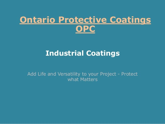 Industrial Coatings Add Life and Versatility to your Project - Protect what Matters Ontario Protective Coatings OPC