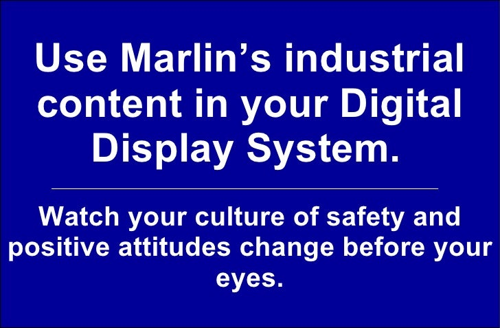 Use Marlin's industrial content in your Digital Display System.   Watch your culture of safety and positive attitudes chan...