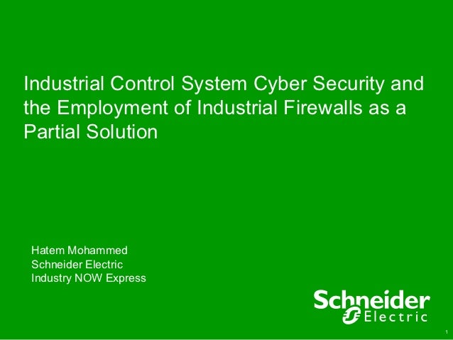 Industrial Control System Cyber Security andthe Employment of Industrial Firewalls as aPartial SolutionHatem MohammedSchne...