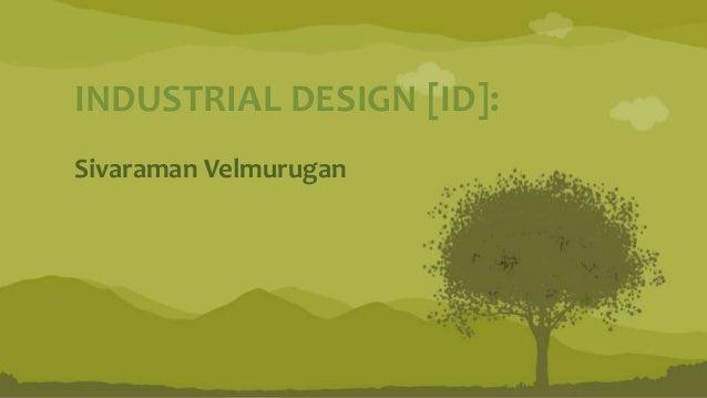 Sivaraman Velmurugan INDUSTRIAL DESIGN [ID]: