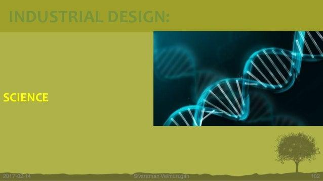 SCIENCE Sivaraman Velmurugan 1022017-02-14 INDUSTRIAL DESIGN: