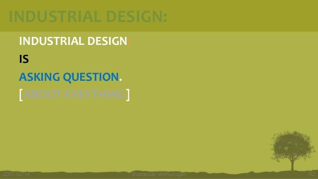 INDUSTRIAL DESIGN: INDUSTRIAL DESIGN: IS ASKING QUESTION. [ABOUT EVEYTHING] Sivaraman Velmurugan 1122017-02-14