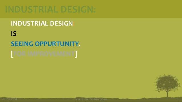 INDUSTRIAL DESIGN: INDUSTRIAL DESIGN: IS SEEING OPPURTUNITY. [FOR IMPROVEMENT] Sivaraman Velmurugan 1132017-02-14
