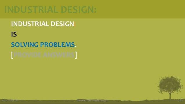 INDUSTRIAL DESIGN: INDUSTRIAL DESIGN: IS SOLVING PROBLEMS. [PROVIDE ANSWERS] Sivaraman Velmurugan 1152017-02-14
