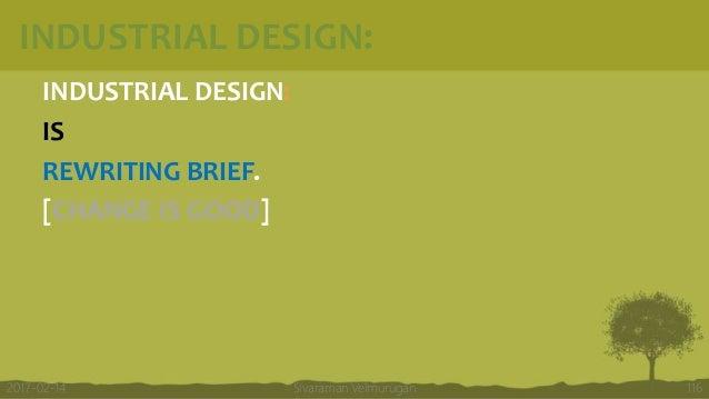 INDUSTRIAL DESIGN: INDUSTRIAL DESIGN: IS REWRITING BRIEF. [CHANGE IS GOOD] Sivaraman Velmurugan 1162017-02-14