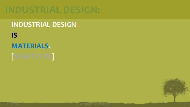 INDUSTRIAL DESIGN: INDUSTRIAL DESIGN: IS MATERIALS. [WHAT IT IS?] Sivaraman Velmurugan 1182017-02-14