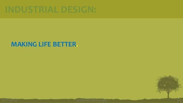 INDUSTRIAL DESIGN: MAKING LIFE BETTER. Sivaraman Velmurugan 1222017-02-14