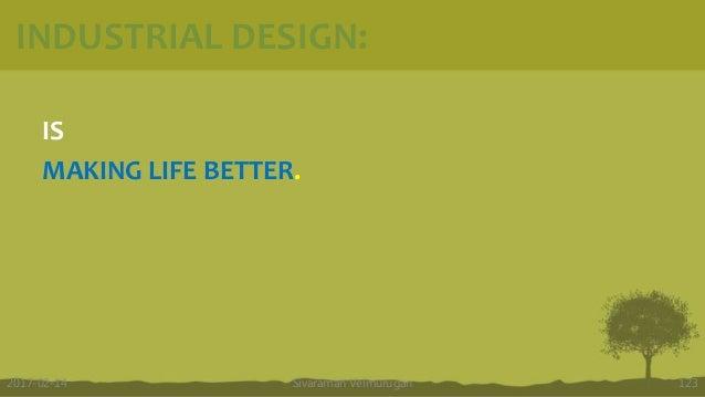 INDUSTRIAL DESIGN: IS MAKING LIFE BETTER. Sivaraman Velmurugan 1232017-02-14
