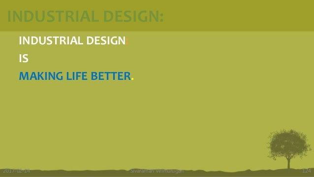INDUSTRIAL DESIGN: INDUSTRIAL DESIGN: IS MAKING LIFE BETTER. Sivaraman Velmurugan 1242017-02-14