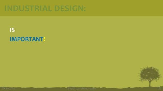INDUSTRIAL DESIGN: IS IMPORTANT! Sivaraman Velmurugan 1252017-02-14