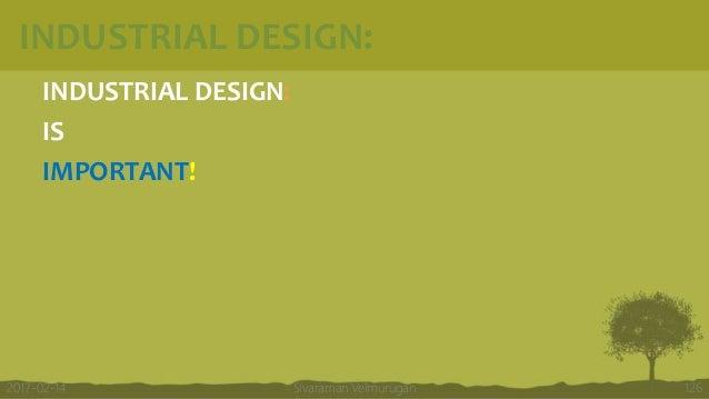 INDUSTRIAL DESIGN: INDUSTRIAL DESIGN: IS IMPORTANT! Sivaraman Velmurugan 1262017-02-14