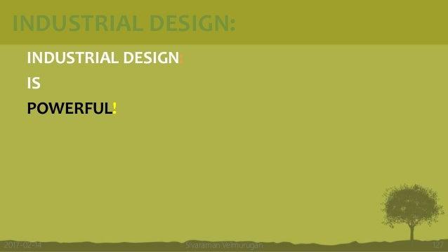 INDUSTRIAL DESIGN: INDUSTRIAL DESIGN: IS POWERFUL! Sivaraman Velmurugan 1272017-02-14