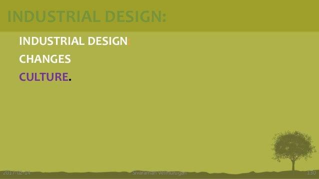 INDUSTRIAL DESIGN: INDUSTRIAL DESIGN: CHANGES CULTURE. Sivaraman Velmurugan 1302017-02-14