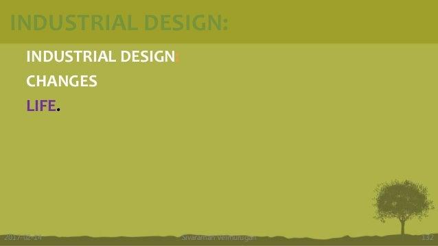INDUSTRIAL DESIGN: INDUSTRIAL DESIGN: CHANGES LIFE. Sivaraman Velmurugan 1322017-02-14