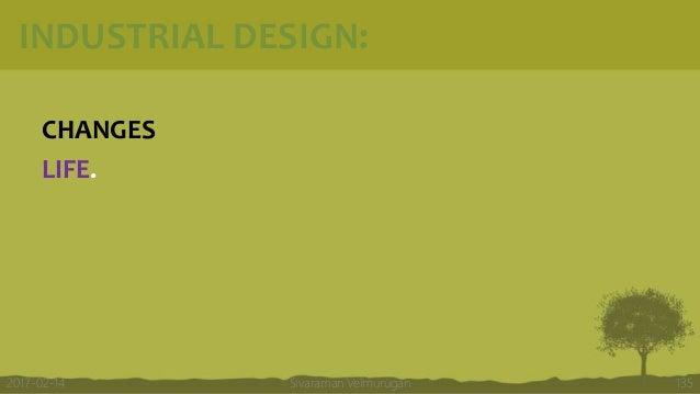 INDUSTRIAL DESIGN: CHANGES LIFE. Sivaraman Velmurugan 1352017-02-14