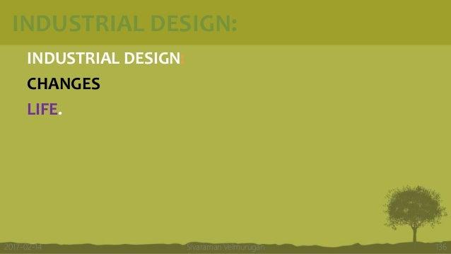 INDUSTRIAL DESIGN: INDUSTRIAL DESIGN: CHANGES LIFE. Sivaraman Velmurugan 1362017-02-14