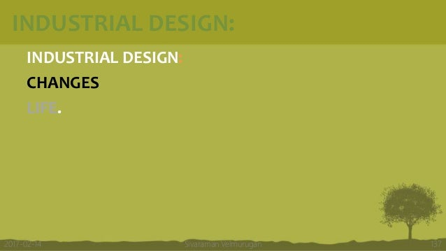 INDUSTRIAL DESIGN: INDUSTRIAL DESIGN: CHANGES LIFE. Sivaraman Velmurugan 1372017-02-14
