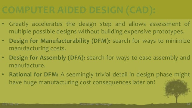 COMPUTER AIDED DESIGN (CAD): Sivaraman Velmurugan 142017-02-14 • Greatly accelerates the design step and allows assessment...