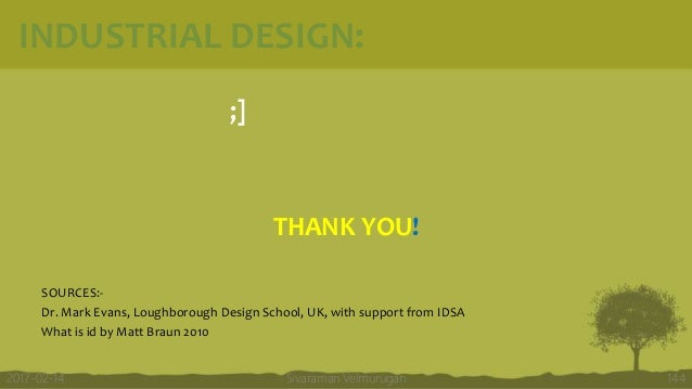 INDUSTRIAL DESIGN: ;] THANK YOU! SOURCES:- Dr. Mark Evans, Loughborough Design School, UK, with support from IDSA What is ...