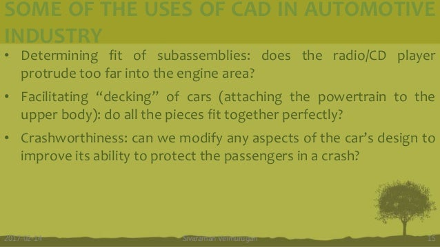 SOME OF THE USES OF CAD IN AUTOMOTIVE INDUSTRY Sivaraman Velmurugan 152017-02-14 • Determining fit of subassemblies: does ...
