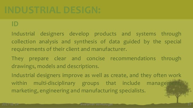 ID Industrial designers develop products and systems through collection analysis and synthesis of data guided by the speci...