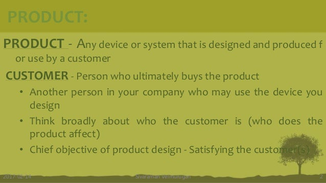 PRODUCT: PRODUCT - Any device or system that is designed and produced f or use by a customer CUSTOMER - Person who ultimat...