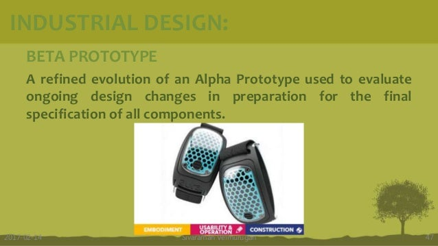 BETA PROTOTYPE A refined evolution of an Alpha Prototype used to evaluate ongoing design changes in preparation for the fi...