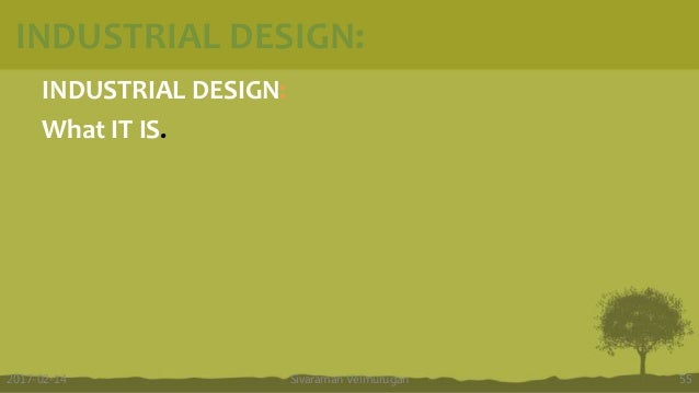 INDUSTRIAL DESIGN: What IT IS. Sivaraman Velmurugan 552017-02-14 INDUSTRIAL DESIGN: