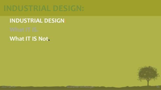 INDUSTRIAL DESIGN: What IT IS. What IT IS Not. Sivaraman Velmurugan 562017-02-14 INDUSTRIAL DESIGN: