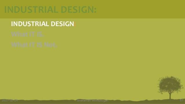 INDUSTRIAL DESIGN: What IT IS. What IT IS Not. Sivaraman Velmurugan 572017-02-14 INDUSTRIAL DESIGN: