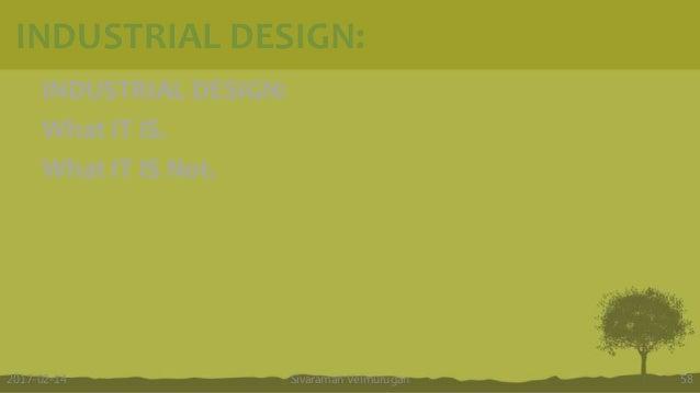 INDUSTRIAL DESIGN: What IT IS. What IT IS Not. Sivaraman Velmurugan 582017-02-14 INDUSTRIAL DESIGN: