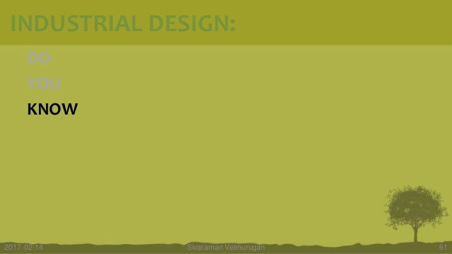 DO YOU KNOW Sivaraman Velmurugan 612017-02-14 INDUSTRIAL DESIGN: