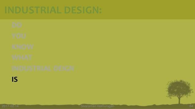 DO YOU KNOW WHAT INDUSTRIAL DEIGN IS Sivaraman Velmurugan 642017-02-14 INDUSTRIAL DESIGN: